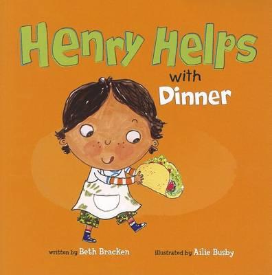 Henry Helps with Dinner by Beth Bracken