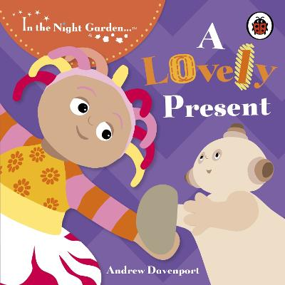 In the Night Garden: A Lovely Present book
