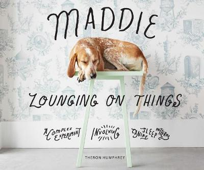Maddie Lounging On Things by Theron Humphrey