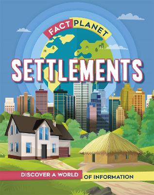 Fact Planet: Settlements by Izzi Howell