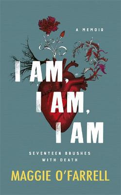 I Am, I Am, I Am: Seventeen Brushes With Death - The Breathtaking Number One Bestseller book