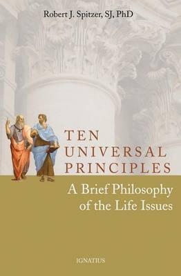 Ten Universal Principles by Robert J. Spitzer