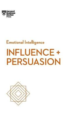 Influence and Persuasion (HBR Emotional Intelligence Series) by Nick Morgan
