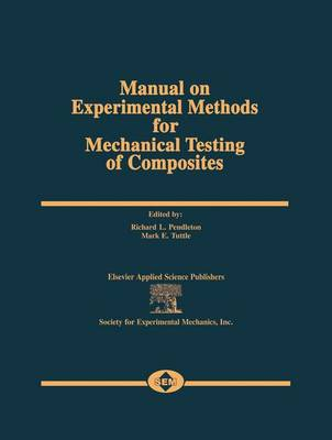 Manual on Experimental Methods for Mechanical Testing of Composites by Richard L. Pendleton