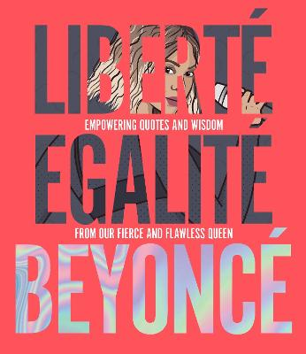 Liberte Egalite Beyonce: Empowering quotes and wisdom from our fierce and flawless queen by John Davis