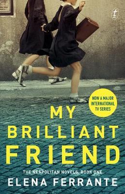 My Brilliant Friend: The Neapolitan Novels, Book One  (TV Tie-In) by Elena Ferrante