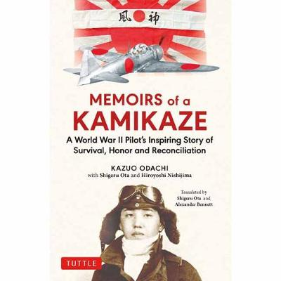 Memoirs of a Kamikaze: A World War II Pilot's Inspiring Story of Survival, Honor and Reconciliation by Kazuo Odachi