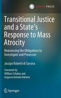 Transitional Justice and a State's Response to Mass Atrocity: Reassessing the Obligations to Investigate and Prosecute by Jacopo Roberti di Sarsina