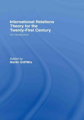 International Relations Theory for the Twenty-First Century by Martin Griffiths