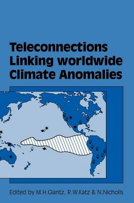 Teleconnections Linking Worldwide Climate Anomalies by Michael H. Glantz