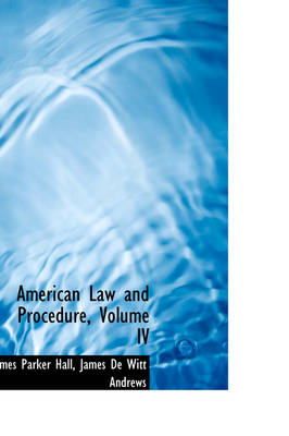 American Law and Procedure, Volume IV by James Parker Hall