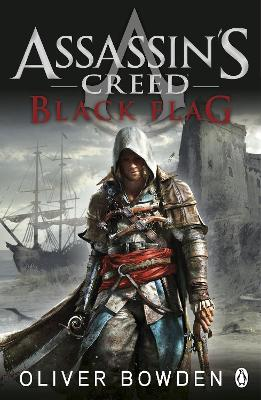 Assassin's Creed: #6 Black Flag by Oliver Bowden