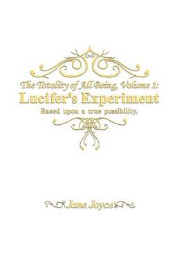 The Totallity of All Being: Lucifer's Experiment by Jane Joyce