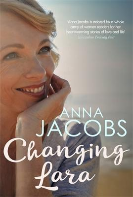 Changing Lara: A brand new series from the much-loved author of the Peppercorn Street series by Anna Jacobs