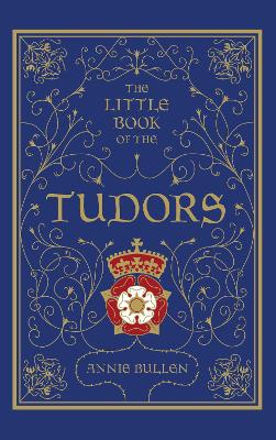 Little Book of the Tudors by Annie Bullen