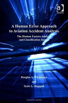 A Human Error Approach to Aviation Accident Analysis by Douglas A. Wiegmann