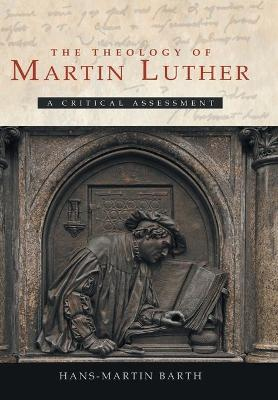 The Theology of Martin Luther by Hans-Martin Barth
