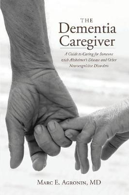 The Dementia Caregiver by Marc E. Agronin