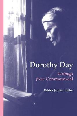 "Dorothy Day: Writings from ""Commonweal"" by Patrick Jordan"