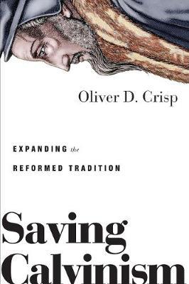 Saving Calvinism by Oliver Crisp