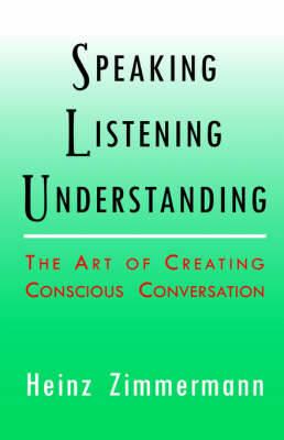 Speaking, Listening, Understanding by Heinz Zimmermann