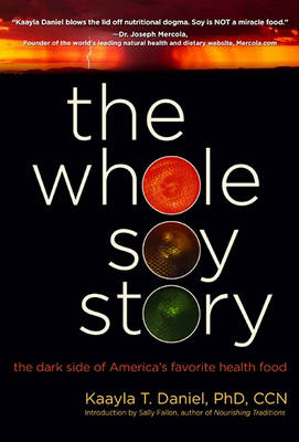 The Whole Soy Story by Daniel Kaayla