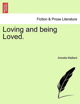 Loving and Being Loved. Vol. I by Annette Maillard