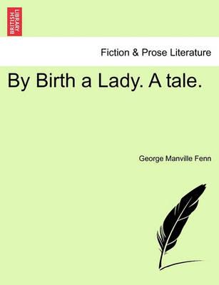 By Birth a Lady. a Tale. by George Manville Fenn