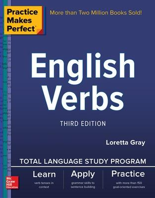 Practice Makes Perfect: English Verbs, Third Edition by Loretta Gray