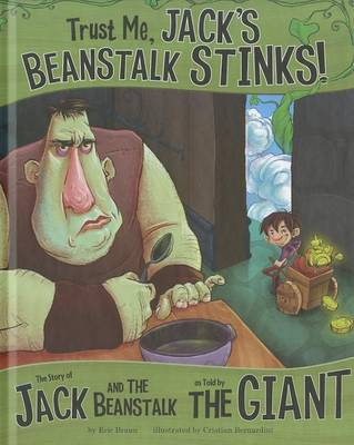Trust Me, Jack's Beanstalk Stinks!: The Story of Jack and the Beanstalk as Told by the Giant by ,Eric Braun