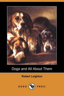 Dogs and All about Them (Dodo Press) by Dr Robert Leighton