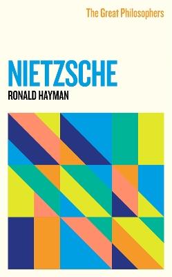 The Great Philosophers: Nietzsche by Ronald Hayman