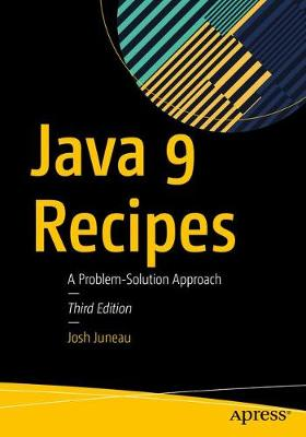 Java 9 Recipes by Josh Juneau