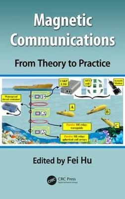Magnetic Communications: From Theory to Practice by Fei Hu