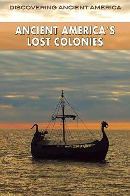 Ancient America's Lost Colonies by Frank Joseph