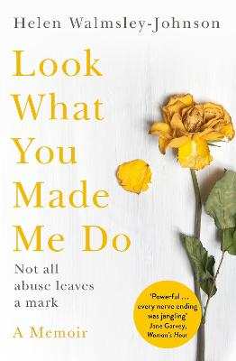 Look What You Made Me Do: A Powerful Memoir of Coercive Control by Helen Walmsley-Johnson