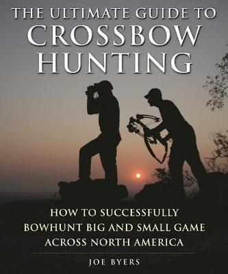 Ultimate Guide to Crossbow Hunting book