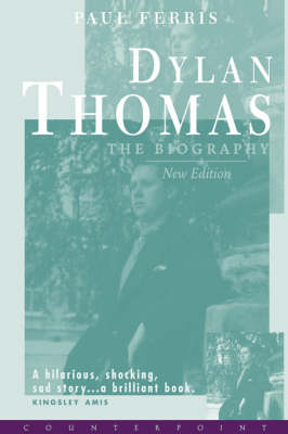 Dylan Thomas: The Biography by Paul Ferris