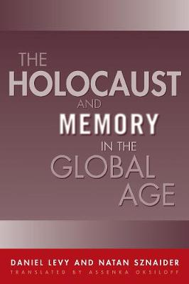 Holocaust And Memory In The Global Age by Daniel Levy