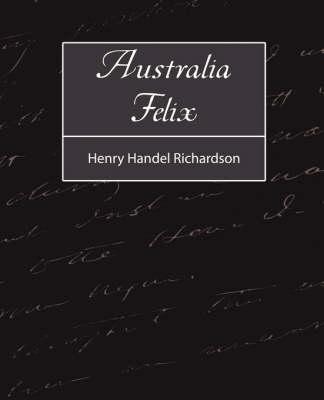 Australia Felix by Henry Handel Richardson