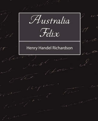 Australia Felix by Handel Richardson Henry Handel Richardson