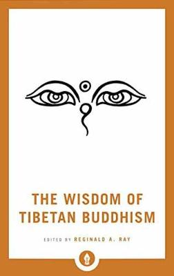 The Wisdom Of Tibetan Buddhism by Reginald A. Ray