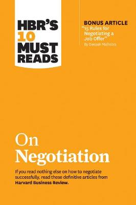 """HBR's 10 Must Reads on Negotiation (with Bonus Article """"15 Rules for Negotiating a Job Offer"""" by Deepak Malhotra) by Harvard Business Review"""