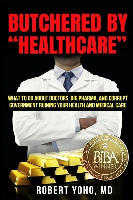 """Butchered By """"Healthcare"""" by Robert Yoho"""