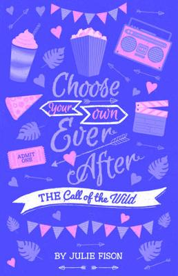 Call Of The Wild: Choose Your Own Ever After by Julie Fison