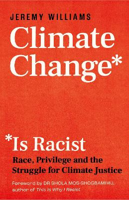 Climate Change Is Racist: Race, Privilege and the Struggle for Climate Justice book