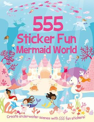 555 Sticker Fun Mermaid World by Susan Mayes