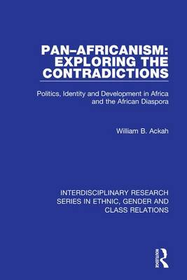 Pan-Africanism: Exploring the Contradictions by William B. Ackah