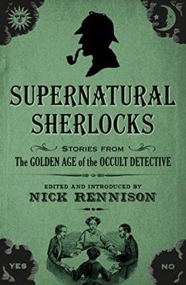 Supernatural Sherlocks by Nick Rennison
