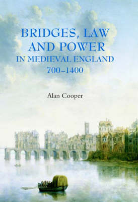 Bridges, Law and Power in Medieval England, 700-1400 by Alan Cooper